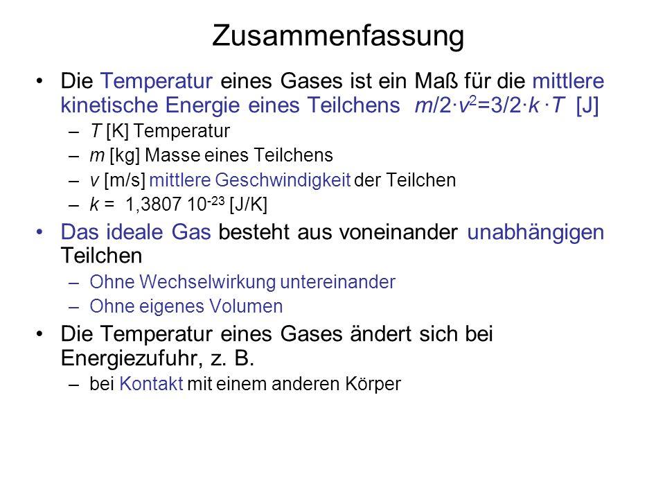 Zusammenfassung Die Temperatur eines Gases ist ein Maß für die mittlere kinetische Energie eines Teilchens m/2·v2=3/2·k ·T [J]